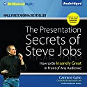 The Presentation Secrets of Steve Jobs: How to Be Insanely Great in Front of Any Audience (       UNABRIDGED) by Carmine Gallo Narrated by Carmine Gallo