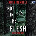 Not in the Flesh: A Wexford Novel (       UNABRIDGED) by Ruth Rendell Narrated by Simon Vance