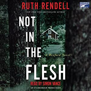 Not in the Flesh: A Wexford Novel | [Ruth Rendell]