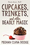 Cupcakes, Trinkets, and Other Deadly Magic (Dowser Series Book 1) by Meghan Ciana Doidge