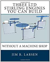 Three LTD Stirling Engines You Can Build Without a Machine Shop