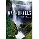 Waterfalls of British Columbia: A Guide to BC&#39;s 100 Best Fallsby Tony Greenfield