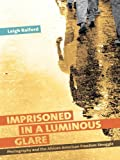 img - for Imprisoned in a Luminous Glare: Photography and the African American Freedom Struggle book / textbook / text book