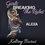 Girls Breaking the Rules - Alexa: Volume 2 | Kelsey Burns