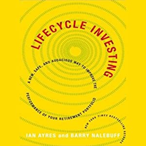 Lifecycle Investing: A New, Safe, and Audacious Way to Improve the Performance of Your Retirement Portfolio | [Ian Ayres, Barry Nalebuff]