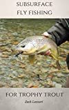 Search : Subsurface Fly Fishing for Trophy Trout