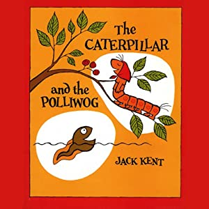 The Caterpillar and the Polliwog | [Jack Kent]