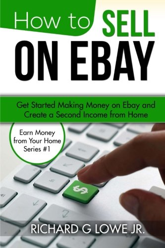 How to Sell on eBay: Get Started Making Money on eBay and Create a Second Income from Home (Earn Money from Your Home) (Volume 1) (Ebay Usa compare prices)