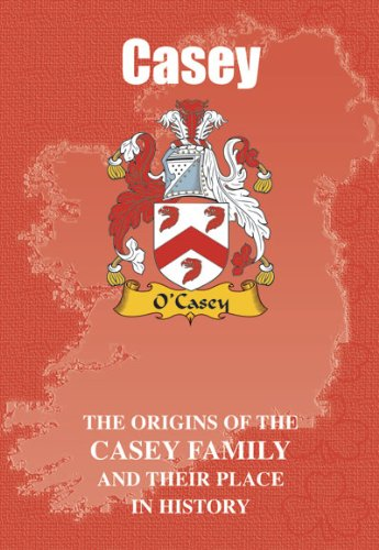 Casey: The Origins of the Clan Casey and Their Place in History: The Origins of the Clan Casey and Their Place in Ireland's History (Irish Clan Mini-Book)