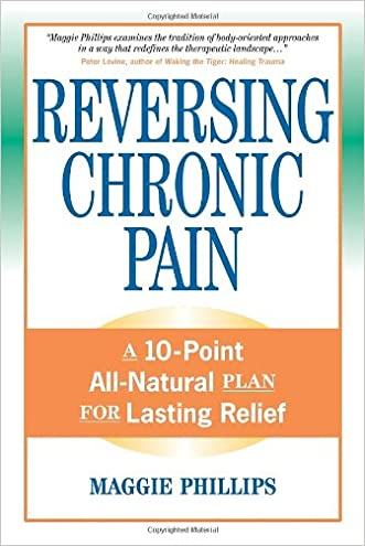 Reversing Chronic Pain: A 10-Point All-Natural Plan for Lasting Relief written by Maggie Phillips