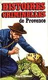 Histoires criminelles de Provence par Poindron