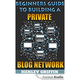Beginners Guide To Building A Private Blog Network (English Edition)