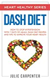 DASH DIET: How to Stop Hypertension with 7 Days of Meals, Dash Diet Recipes and Tips to Improve Your Heart Health (HEART HEALTHY SERIES)