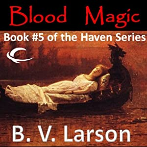 Blood Magic: Haven Series, Book 5 | [B. V. Larson]