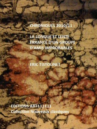 Couverture du livre Chroniques 2010 2011: La longue et lente errance d'un groupe d'amis improbables
