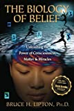 img - for The Biology of Belief: Unleashing the Power of Consciousness, Matter, & Miracles book / textbook / text book