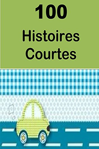 100  Histoires Courtes: Interesting short stories for children(French Edition)