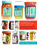 img - for By Sherri Brooks Vinton - Put 'em Up!: A Comprehensive Home Preserving Guide for the Creative Cook, from Drying and Freezing to Canning and Pickling (7.3.2010) book / textbook / text book
