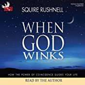 When God Winks At You: How God Speaks Directly to You Through the Power of Coincidence | [Squire Rushnell]