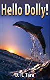 Kids Book: Hello Dolly! (Adventure Childrens Books) Short Stories Collections and bedtime story books for kids by all ages, Picture Book with Dolphins