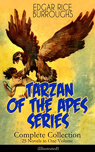 TARZAN OF THE APES SERIES - Complete Collection: 25 Novels in One Volume (Illustrated): The Return of Tarzan, The Beasts of Tarzan, The Son of Tarzan, ... Lion, Tarzan the Terrible and many more PDF