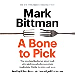 A Bone to Pick: The Good and Bad News About Food, with Wisdom and Advice on Diets, Food Safety, GMOs, Farming, and More | Mark Bittman