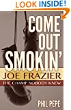 Come Out Smokin': Joe Frazier - The Champ Nobody Knew