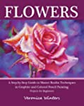 Flowers: A Step-By-Step Guide to Mast...