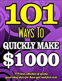 101 Ways To Make 00 Quickly - A Proven collection of income generating ideas for those who need fast cash (PUBLISHERS GOLD AWARD)