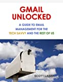 img - for GMAIL UNLOCKED: A Guide to Email Management for the Tech Savvy and the Rest of Us book / textbook / text book