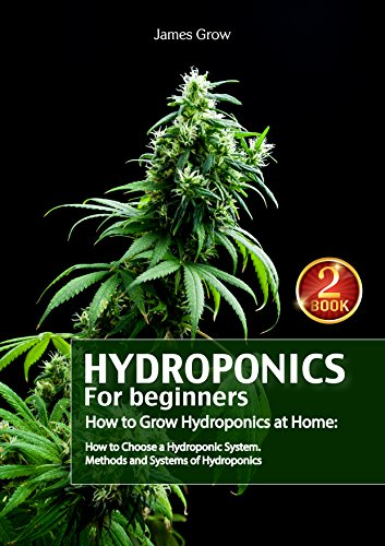 Hydroponics for Beginners. How to Grow Hydroponics at Home: How to Choose a Hydroponic System. Methods and Systems of Hydroponics