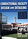 img - for By Peter Krasnow Correctional Facility Design and Detailing (1st Frist Edition) [Hardcover] book / textbook / text book