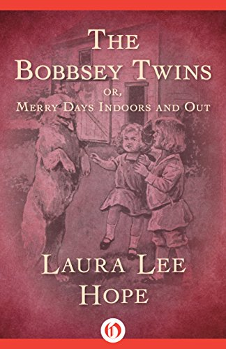 Laura Lee Hope - The Bobbsey Twins: or, Merry Days Indoors and Out