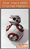 Star Wars BB8 Crochet Pattern: A stitch by stitch guide with pictures and easy to follow instructions (English Edition)
