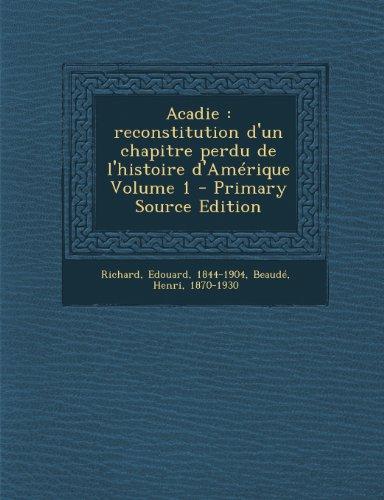 Acadie: reconstitution d'un chapitre perdu de l'histoire d'Amérique Volume 1