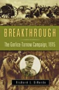 Breakthrough: The Gorlice-Tarnow Campaign, 1915 (War, Technology, and History): Richard L. DiNardo: 9780275991104: Amazon.com: Books