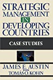 James E. Austin Strategic Management in Developing Countries: Case Studies