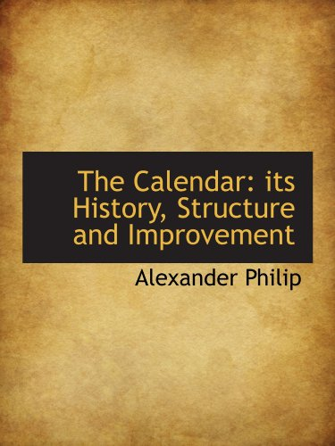 The Calendar: its History, Structure and Improvement