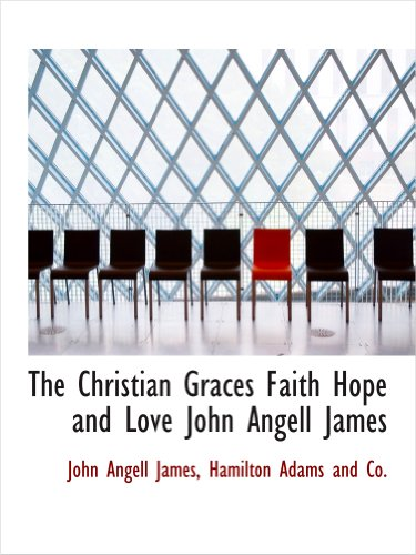 The Christian Graces Faith Hope and Love John Angell James