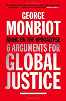 Bring on the Apocalypse: Six Arguments for Global Justice