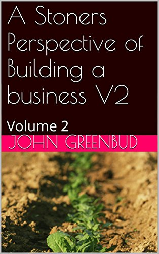 A Stoners Perspective of Building a business V2: Volume 2