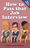 img - for How to Pass That Job Interview: Specific Advice for Beginners on How the World of the Interview Works book / textbook / text book