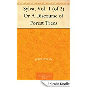 Sylva, Vol. 1 (of 2) Or A Discourse of Forest Trees