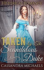 HISTORICAL ROMANCE: REGENCY ROMANCE: Taken By The Scandalous Duke (Duke Pregnancy Romance) (19th Century Victorian Romance Short Stories)