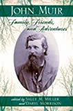 John Muir: Family, Friends, and Adventures