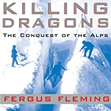 Killing Dragons: The Conquest of the Alps (       UNABRIDGED) by Fergus Fleming Narrated by Richard Halverson