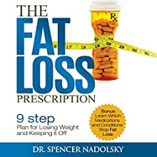 The Fat Loss Prescription: The Nine-Step Plan to Losing Weight and Keeping It Off | Livre audio Auteur(s) : Dr. Spencer Nadolsky Narrateur(s) : Pete Cataldo