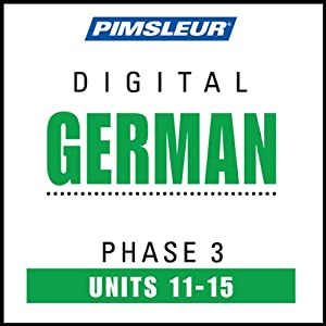 German Phase 3, Unit 11-15: Learn to Speak and Understand German with Pimsleur Language Programs | [Pimsleur]