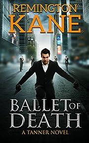 Ballet Of Death (A Tanner Novel Book 9)