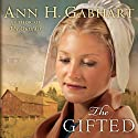 The Gifted: A Novel Audiobook by Ann H. Gabhart Narrated by Renee Ertl